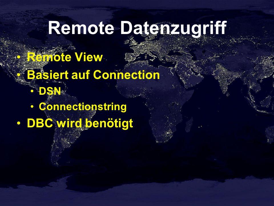 Remote Datenzugriff Remote View Basiert auf Connection DSN Connectionstring DBC wird benötigt