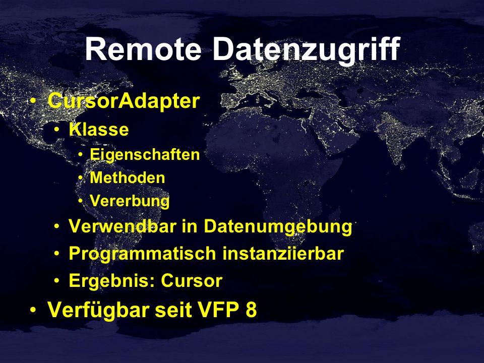 Remote Datenzugriff CursorAdapter Klasse Eigenschaften Methoden Vererbung Verwendbar in Datenumgebung Programmatisch instanziierbar Ergebnis: Cursor Verfügbar seit VFP 8