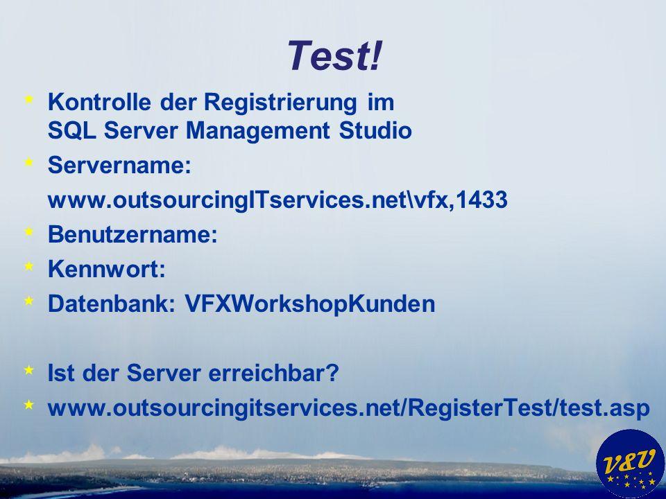 Test! * Kontrolle der Registrierung im SQL Server Management Studio * Servername: www.outsourcingITservices.net\vfx,1433 * Benutzername: * Kennwort: *