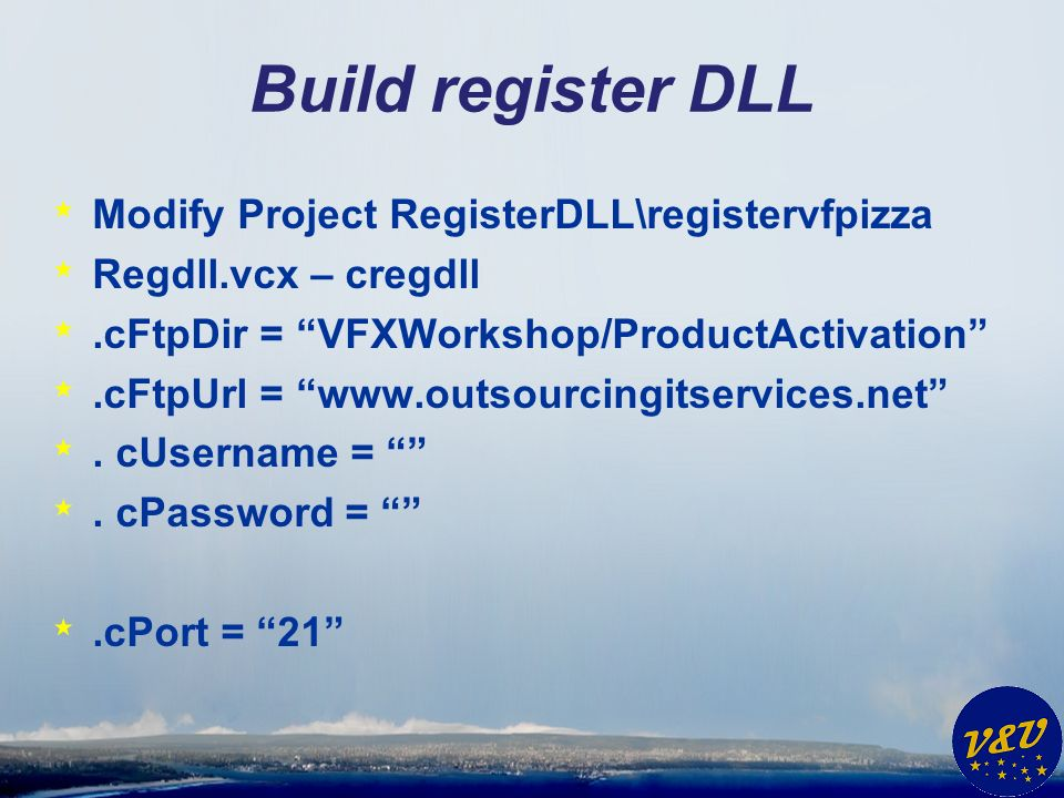 Build register DLL * Modify Project RegisterDLL\registervfpizza * Regdll.vcx – cregdll *.cFtpDir = VFXWorkshop/ProductActivation *.cFtpUrl = www.outso