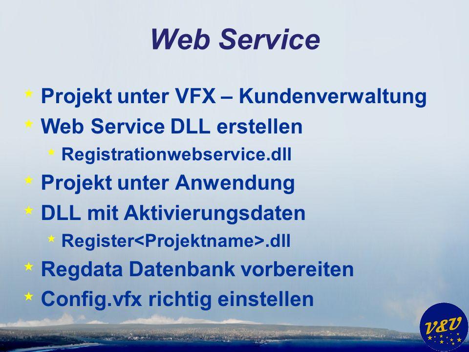 Web Service * Projekt unter VFX – Kundenverwaltung * Web Service DLL erstellen * Registrationwebservice.dll * Projekt unter Anwendung * DLL mit Aktivi