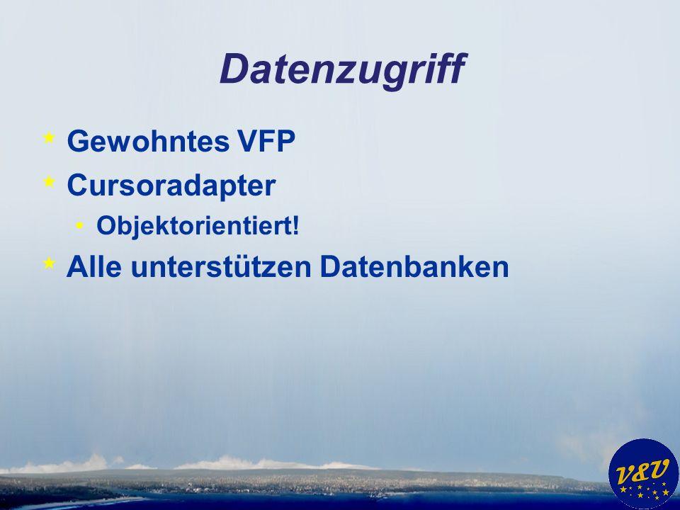 Datenzugriff * Gewohntes VFP * Cursoradapter Objektorientiert! * Alle unterstützen Datenbanken