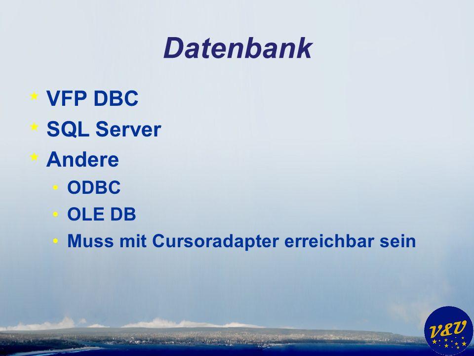 Datenbank * VFP DBC * SQL Server * Andere ODBC OLE DB Muss mit Cursoradapter erreichbar sein