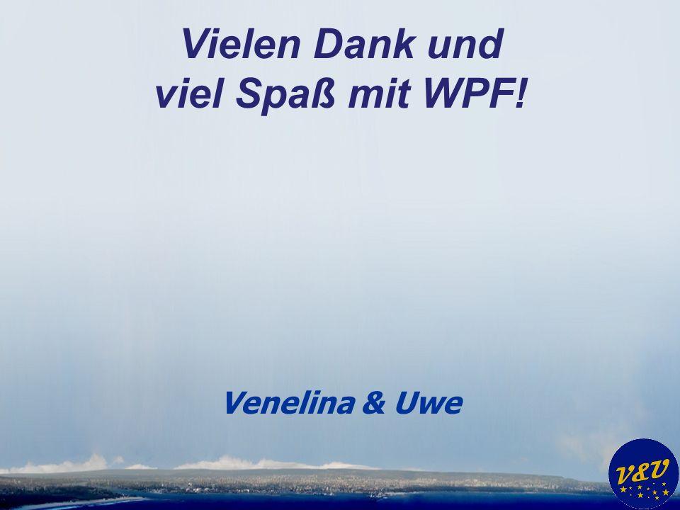 Vielen Dank und viel Spaß mit WPF! Venelina & Uwe
