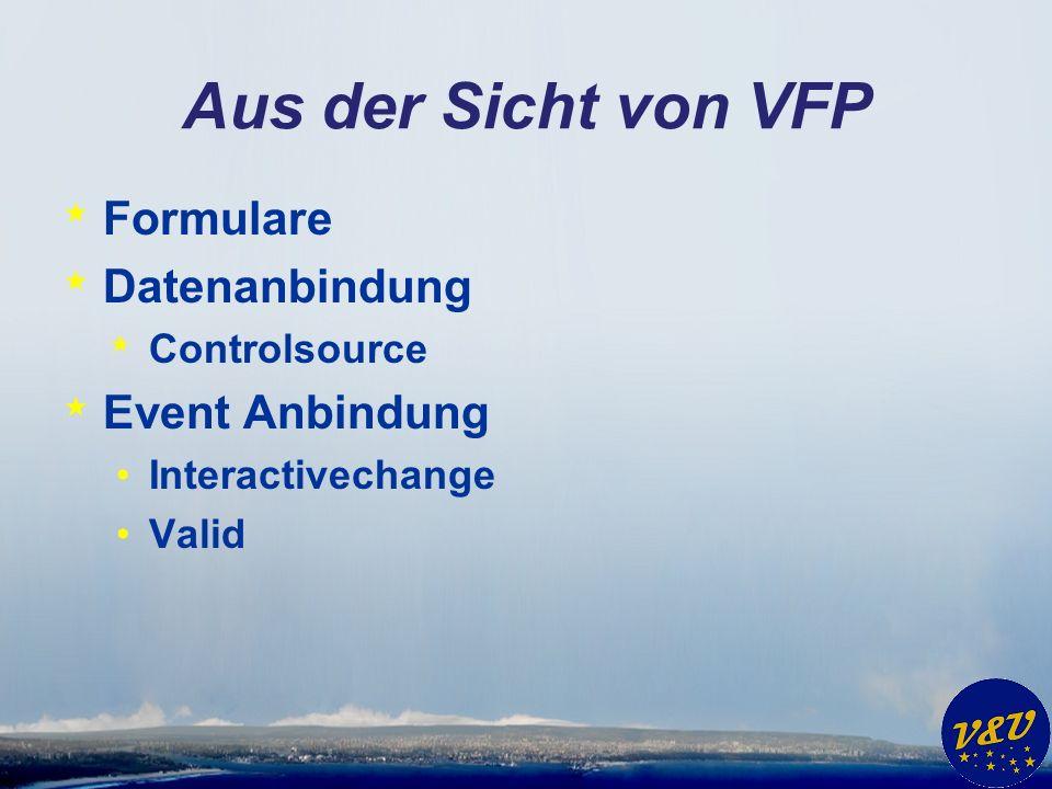 Aus der Sicht von VFP * Formulare * Datenanbindung * Controlsource * Event Anbindung Interactivechange Valid