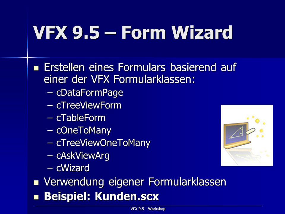 VFX 9.5 - Workshop VFX 9.5 – Form Wizard Erstellen eines Formulars basierend auf einer der VFX Formularklassen: Erstellen eines Formulars basierend au