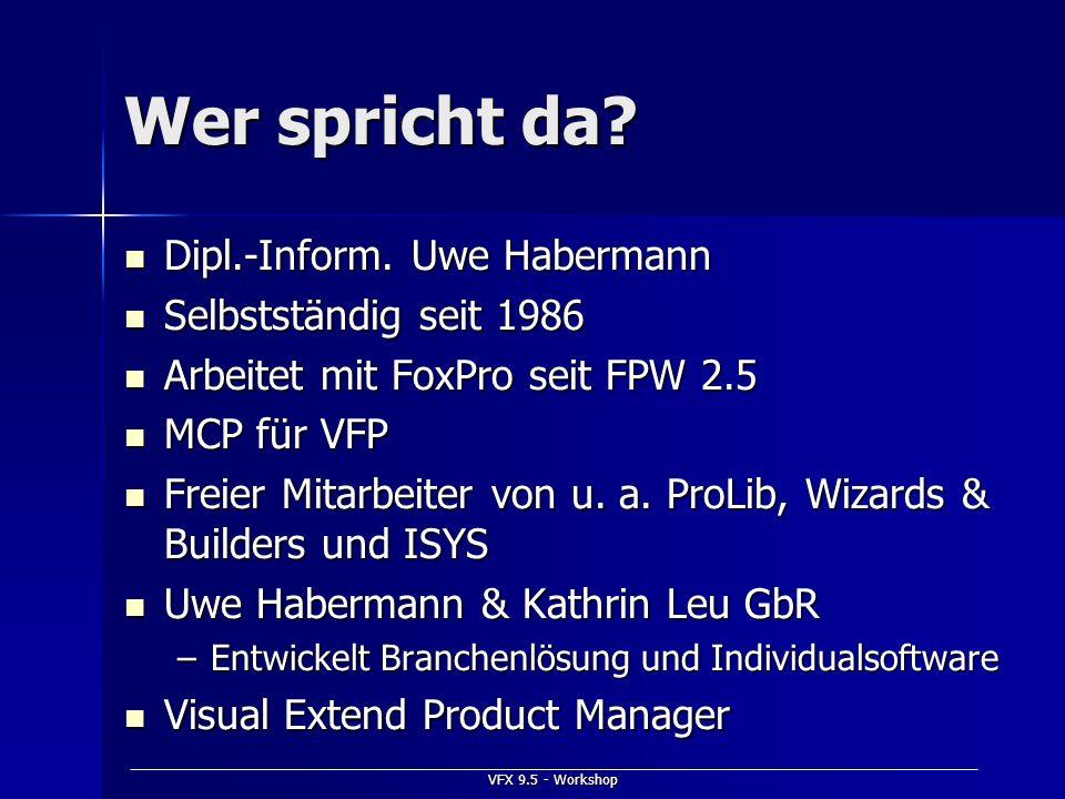 VFX 9.5 - Workshop Wer spricht da? Dipl.-Inform. Uwe Habermann Dipl.-Inform. Uwe Habermann Selbstständig seit 1986 Selbstständig seit 1986 Arbeitet mi