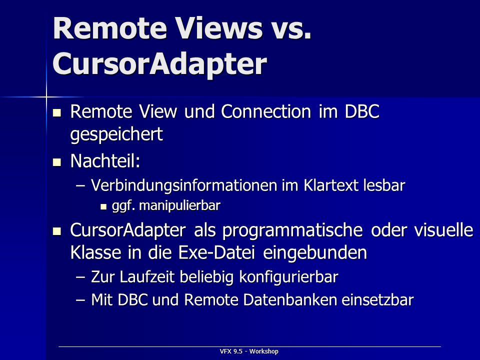 VFX 9.5 - Workshop Remote Views vs. CursorAdapter Remote View und Connection im DBC gespeichert Remote View und Connection im DBC gespeichert Nachteil