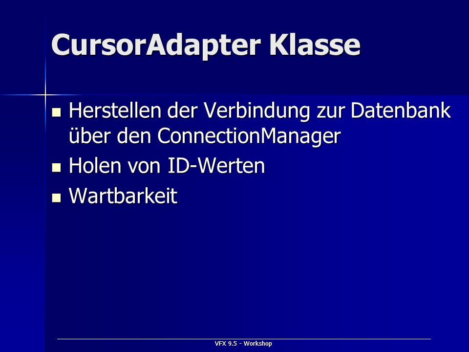 VFX 9.5 - Workshop CursorAdapter Klasse Herstellen der Verbindung zur Datenbank über den ConnectionManager Herstellen der Verbindung zur Datenbank übe