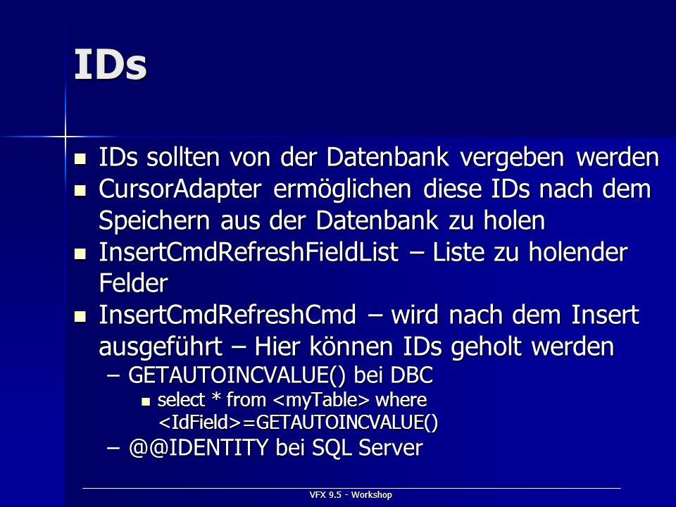 VFX 9.5 - Workshop IDs IDs sollten von der Datenbank vergeben werden IDs sollten von der Datenbank vergeben werden CursorAdapter ermöglichen diese IDs