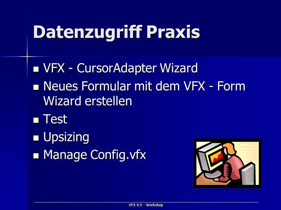 VFX 9.5 - Workshop Datenzugriff Praxis VFX - CursorAdapter Wizard VFX - CursorAdapter Wizard Neues Formular mit dem VFX - Form Wizard erstellen Neues