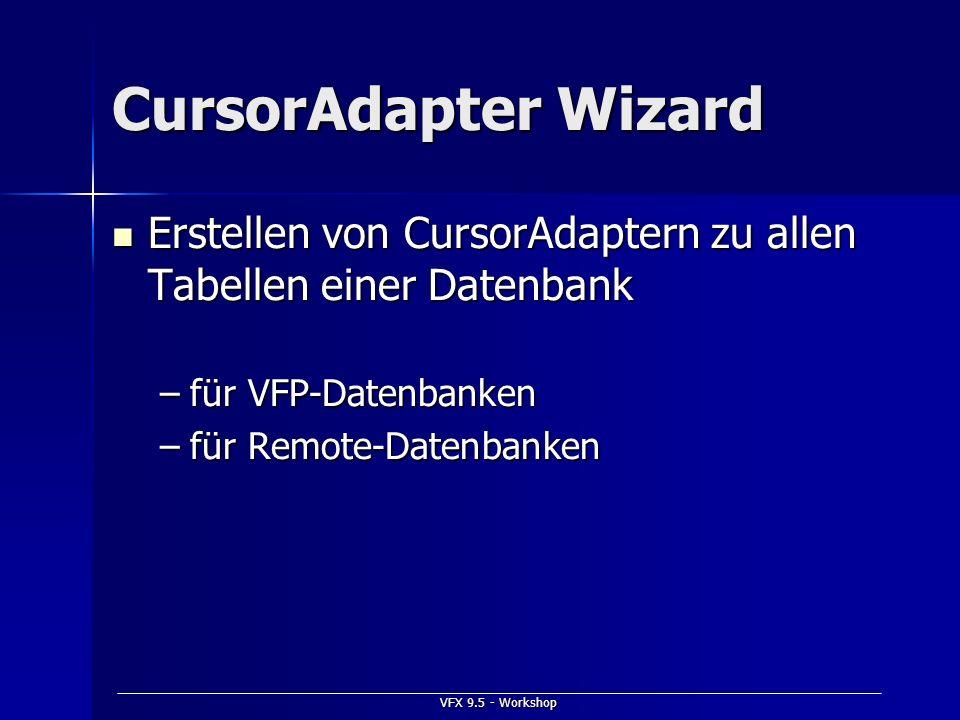 VFX 9.5 - Workshop CursorAdapter Wizard Erstellen von CursorAdaptern zu allen Tabellen einer Datenbank Erstellen von CursorAdaptern zu allen Tabellen