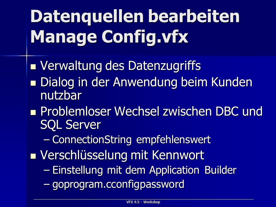 VFX 9.5 - Workshop Datenquellen bearbeiten Manage Config.vfx Verwaltung des Datenzugriffs Verwaltung des Datenzugriffs Dialog in der Anwendung beim Ku