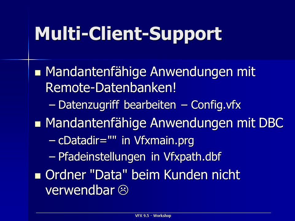 VFX 9.5 - Workshop Multi-Client-Support Mandantenfähige Anwendungen mit Remote-Datenbanken! Mandantenfähige Anwendungen mit Remote-Datenbanken! –Daten