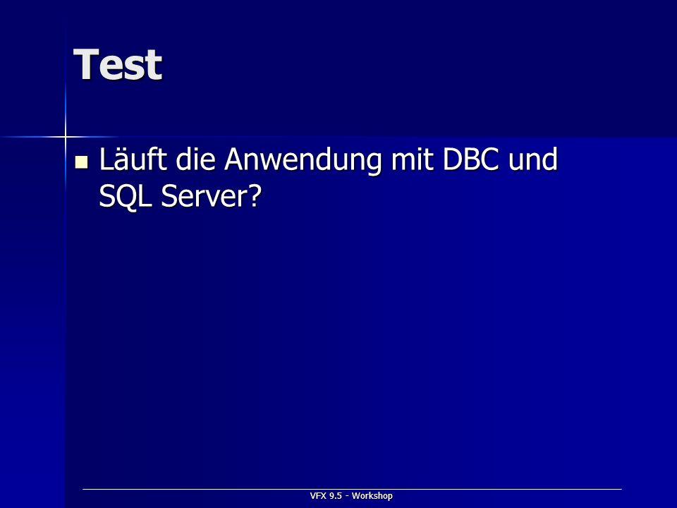 VFX 9.5 - Workshop Test Läuft die Anwendung mit DBC und SQL Server? Läuft die Anwendung mit DBC und SQL Server?