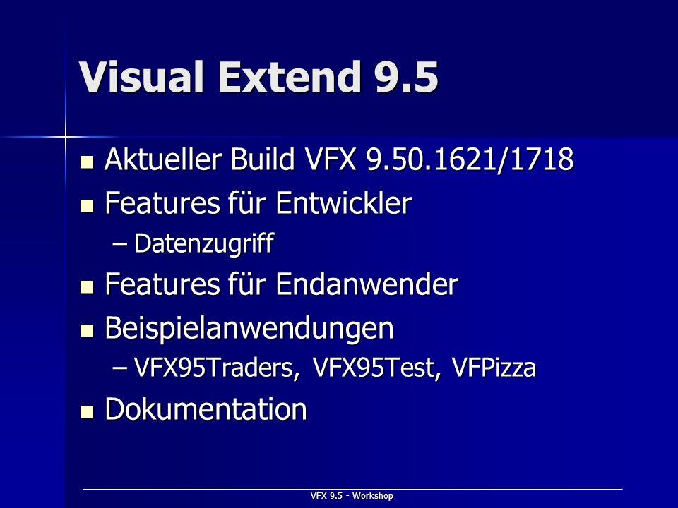 VFX 9.5 - Workshop Visual Extend 9.5 Aktueller Build VFX 9.50.1621/1718 Aktueller Build VFX 9.50.1621/1718 Features für Entwickler Features für Entwic