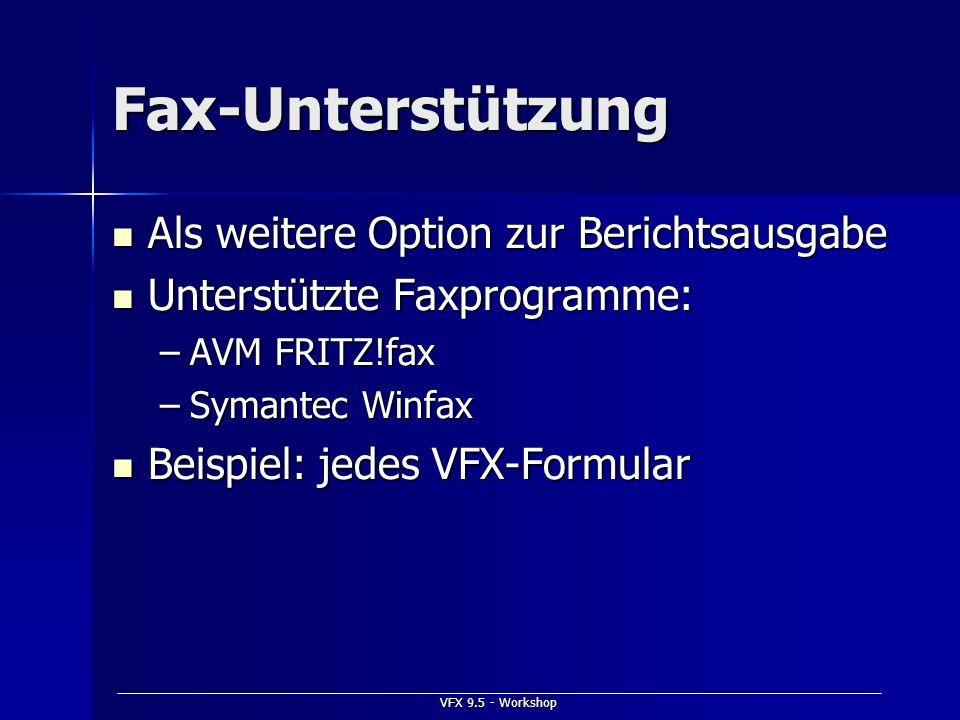 VFX 9.5 - Workshop Fax-Unterstützung Als weitere Option zur Berichtsausgabe Als weitere Option zur Berichtsausgabe Unterstützte Faxprogramme: Unterstü