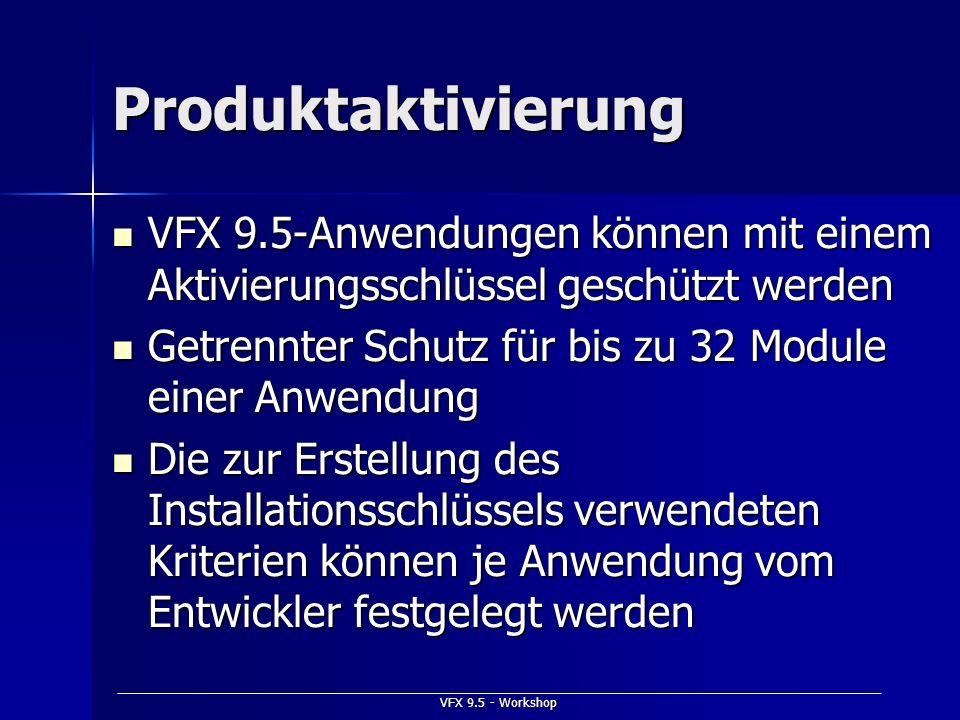 VFX 9.5 - Workshop Produktaktivierung VFX 9.5-Anwendungen können mit einem Aktivierungsschlüssel geschützt werden VFX 9.5-Anwendungen können mit einem