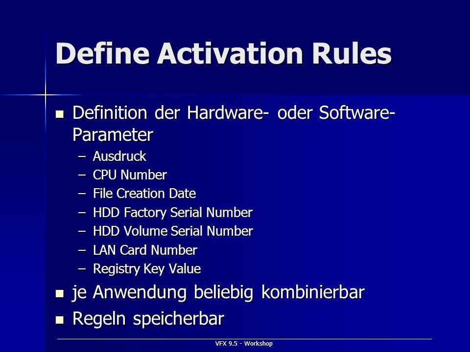 VFX 9.5 - Workshop Define Activation Rules Definition der Hardware- oder Software- Parameter Definition der Hardware- oder Software- Parameter –Ausdru