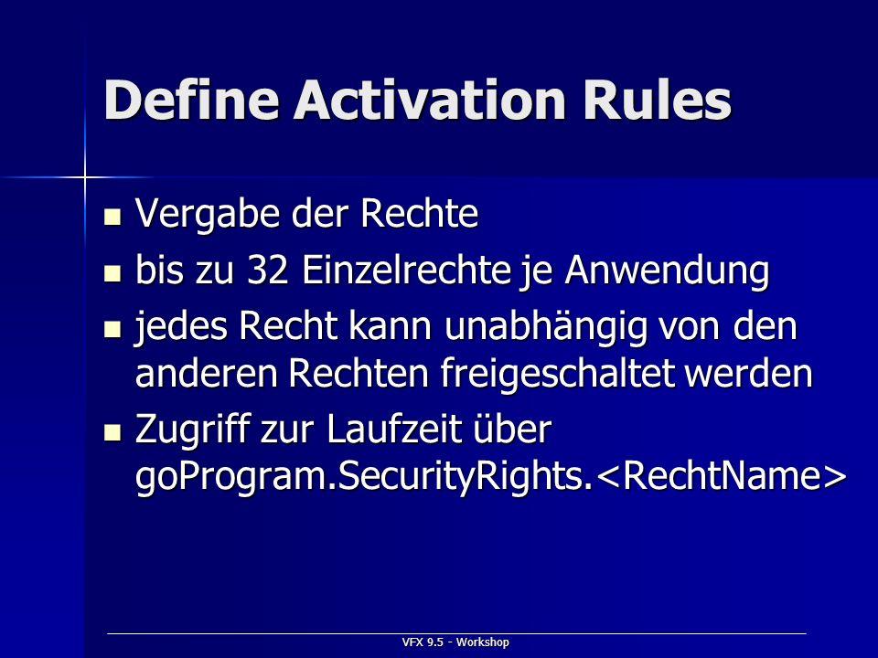 VFX 9.5 - Workshop Define Activation Rules Vergabe der Rechte Vergabe der Rechte bis zu 32 Einzelrechte je Anwendung bis zu 32 Einzelrechte je Anwendu