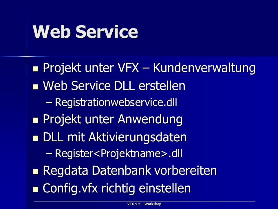 VFX 9.5 - Workshop Web Service Projekt unter VFX – Kundenverwaltung Projekt unter VFX – Kundenverwaltung Web Service DLL erstellen Web Service DLL ers
