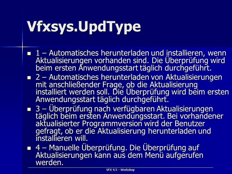 VFX 9.5 - Workshop Vfxsys.UpdType 1 – Automatisches herunterladen und installieren, wenn Aktualisierungen vorhanden sind. Die Überprüfung wird beim er