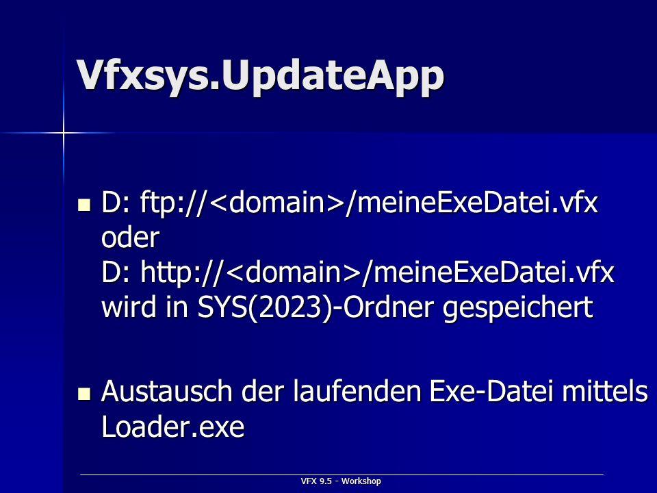 VFX 9.5 - Workshop Vfxsys.UpdateApp D: ftp:// /meineExeDatei.vfx oder D: http:// /meineExeDatei.vfx wird in SYS(2023)-Ordner gespeichert D: ftp:// /me