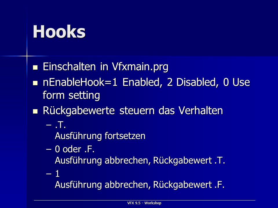 VFX 9.5 - Workshop Hooks Einschalten in Vfxmain.prg Einschalten in Vfxmain.prg nEnableHook=1 Enabled, 2 Disabled, 0 Use form setting nEnableHook=1 Ena