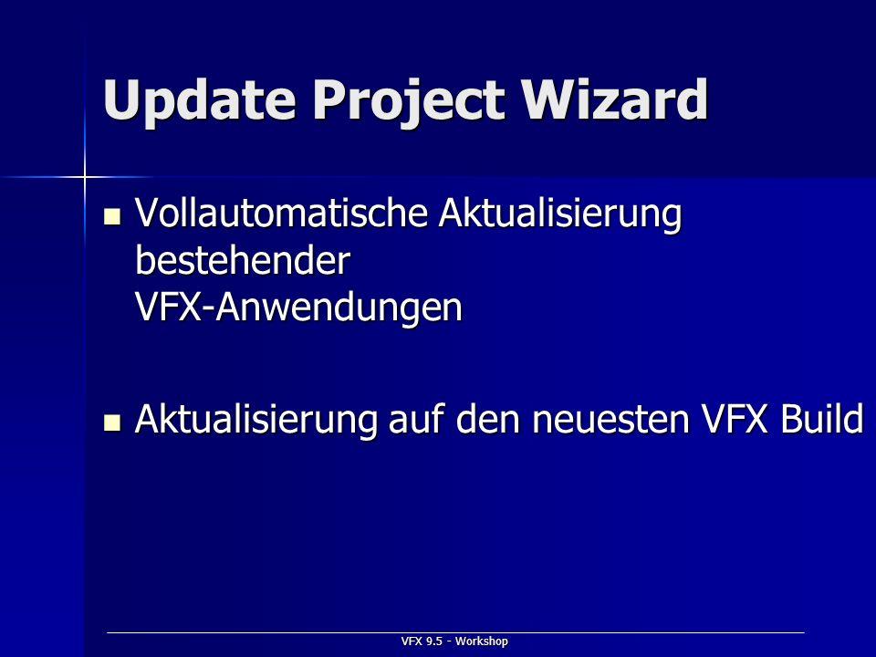 VFX 9.5 - Workshop Update Project Wizard Vollautomatische Aktualisierung bestehender VFX-Anwendungen Vollautomatische Aktualisierung bestehender VFX-A