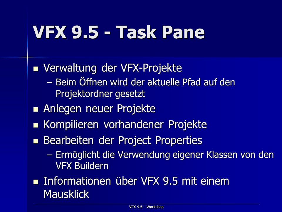 VFX 9.5 - Workshop VFX 9.5 - Task Pane Verwaltung der VFX-Projekte Verwaltung der VFX-Projekte –Beim Öffnen wird der aktuelle Pfad auf den Projektordn