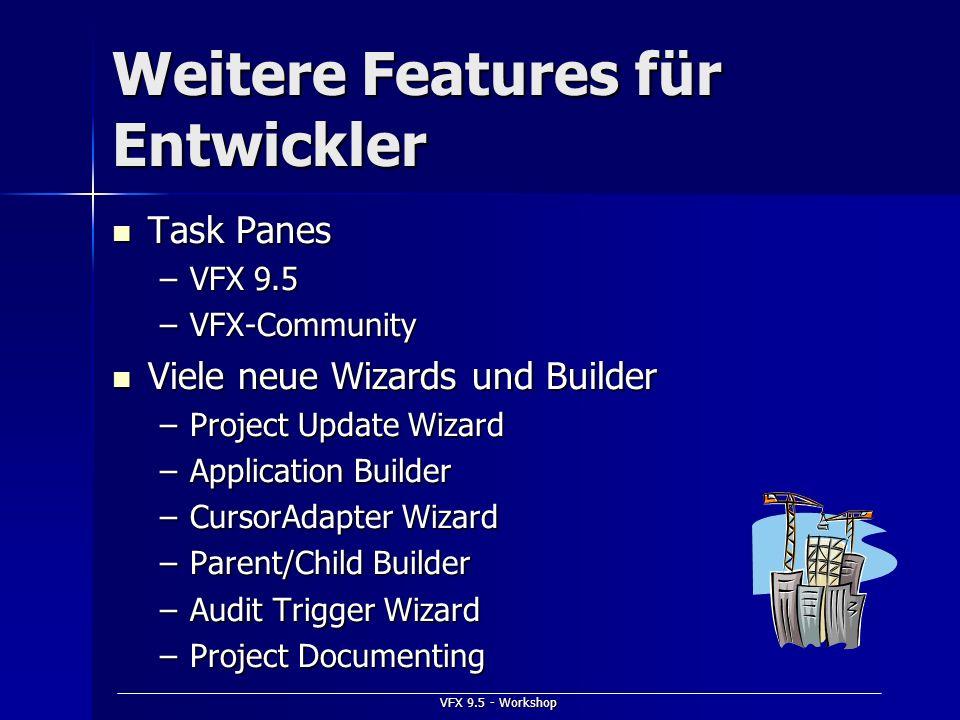 VFX 9.5 - Workshop Weitere Features für Entwickler Task Panes Task Panes –VFX 9.5 –VFX-Community Viele neue Wizards und Builder Viele neue Wizards und