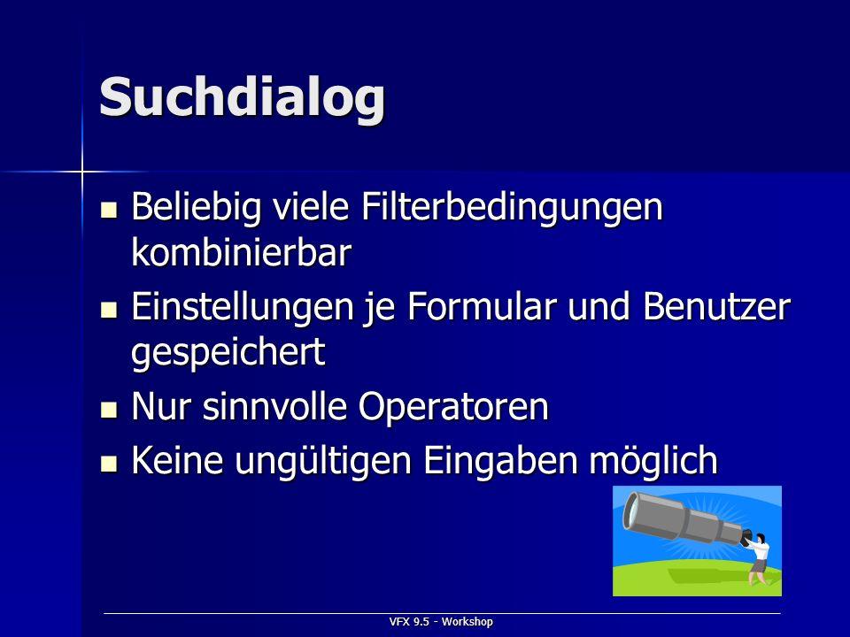 VFX 9.5 - Workshop Suchdialog Beliebig viele Filterbedingungen kombinierbar Beliebig viele Filterbedingungen kombinierbar Einstellungen je Formular un
