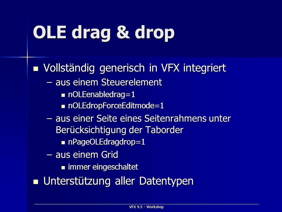 VFX 9.5 - Workshop OLE drag & drop Vollständig generisch in VFX integriert Vollständig generisch in VFX integriert –aus einem Steuerelement nOLEenable