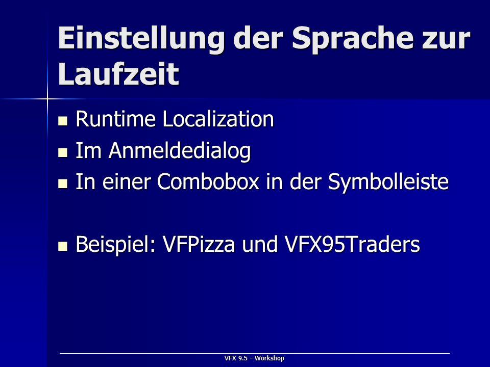 VFX 9.5 - Workshop Einstellung der Sprache zur Laufzeit Runtime Localization Runtime Localization Im Anmeldedialog Im Anmeldedialog In einer Combobox