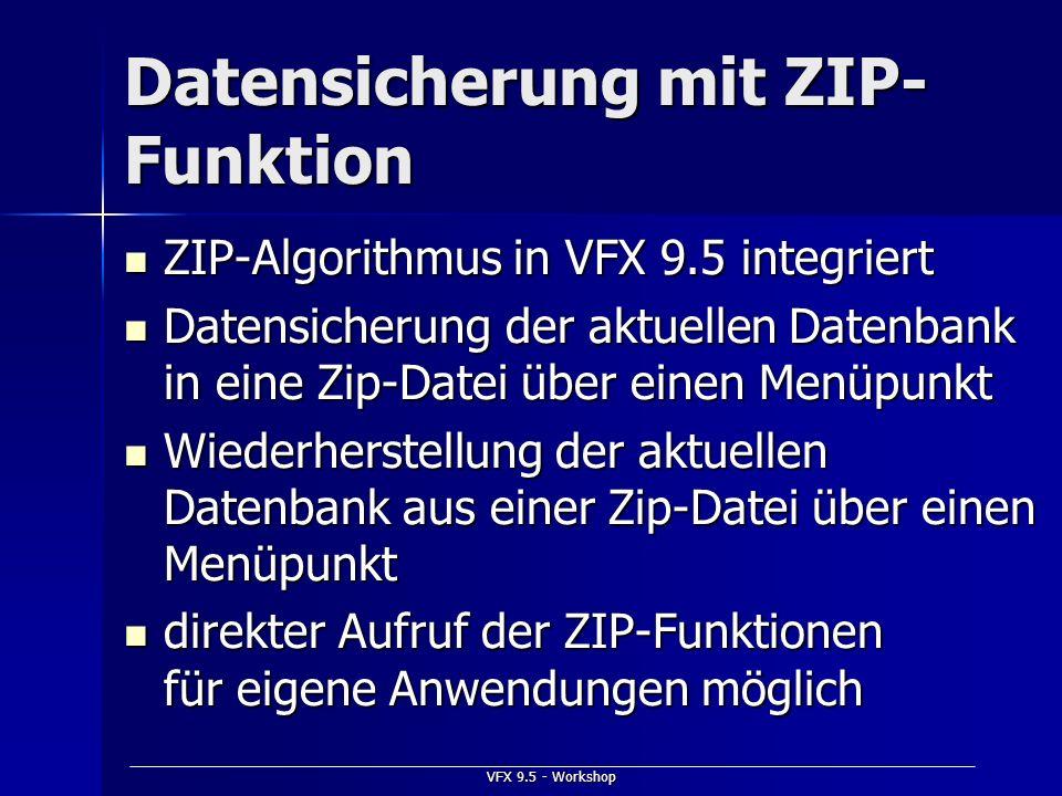 VFX 9.5 - Workshop Datensicherung mit ZIP- Funktion ZIP-Algorithmus in VFX 9.5 integriert ZIP-Algorithmus in VFX 9.5 integriert Datensicherung der akt