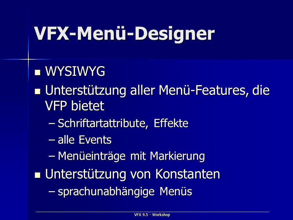 VFX 9.5 - Workshop VFX-Menü-Designer WYSIWYG WYSIWYG Unterstützung aller Menü-Features, die VFP bietet Unterstützung aller Menü-Features, die VFP biet