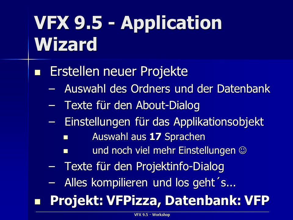 VFX 9.5 - Workshop VFX 9.5 - Application Wizard Erstellen neuer Projekte Erstellen neuer Projekte –Auswahl des Ordners und der Datenbank –Texte für de