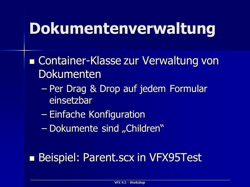 VFX 9.5 - Workshop Dokumentenverwaltung Container-Klasse zur Verwaltung von Dokumenten Container-Klasse zur Verwaltung von Dokumenten –Per Drag & Drop