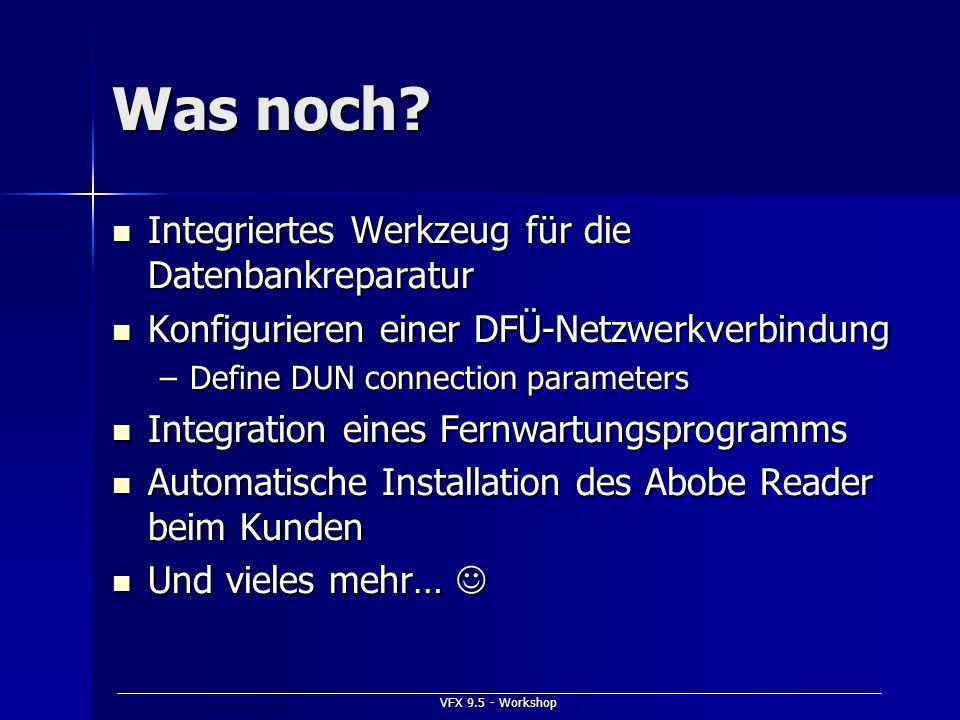 VFX 9.5 - Workshop Was noch? Integriertes Werkzeug für die Datenbankreparatur Integriertes Werkzeug für die Datenbankreparatur Konfigurieren einer DFÜ