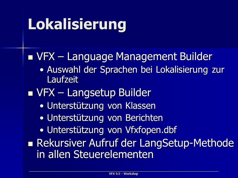 VFX 9.5 - Workshop Lokalisierung VFX – Language Management Builder VFX – Language Management Builder Auswahl der Sprachen bei Lokalisierung zur Laufze