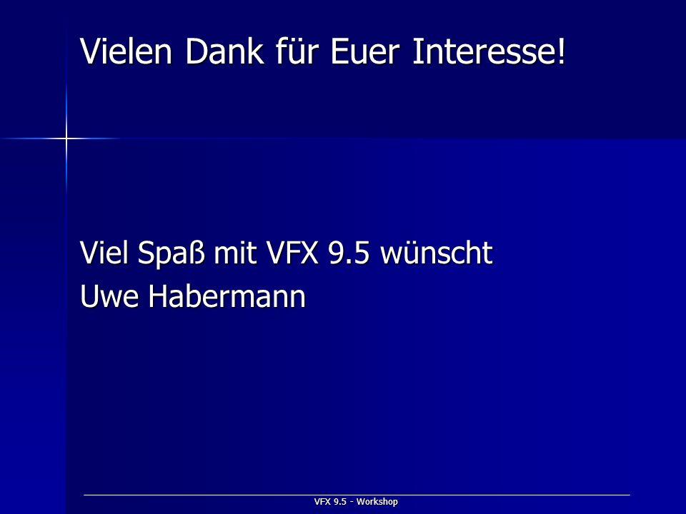 VFX 9.5 - Workshop Vielen Dank für Euer Interesse! Viel Spaß mit VFX 9.5 wünscht Uwe Habermann