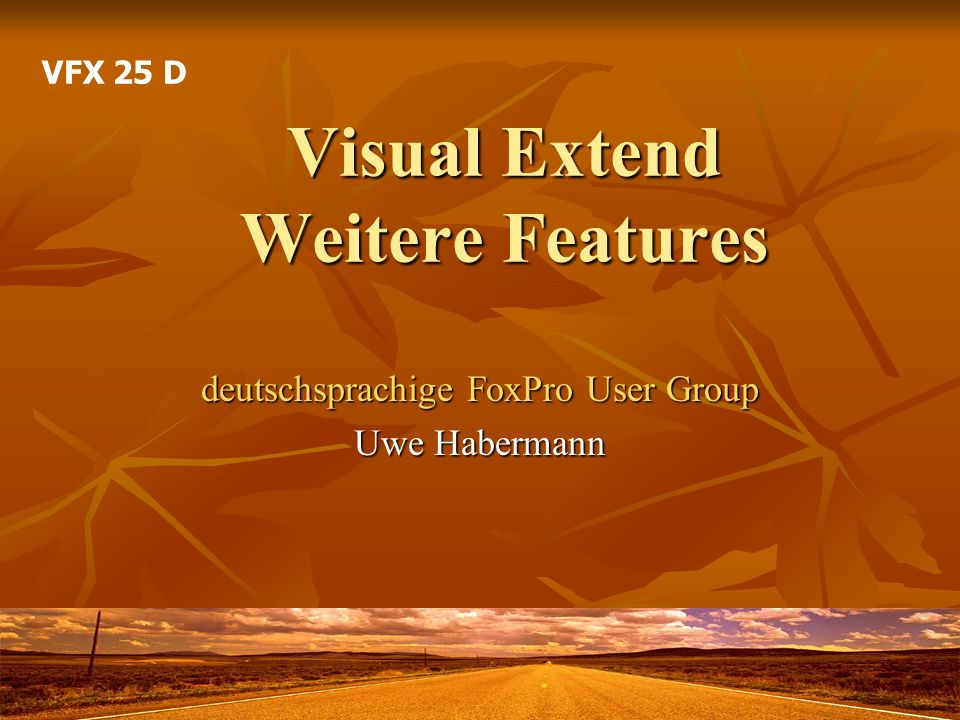 Visual Extend Weitere Features deutschsprachige FoxPro User Group Uwe Habermann VFX 25 D
