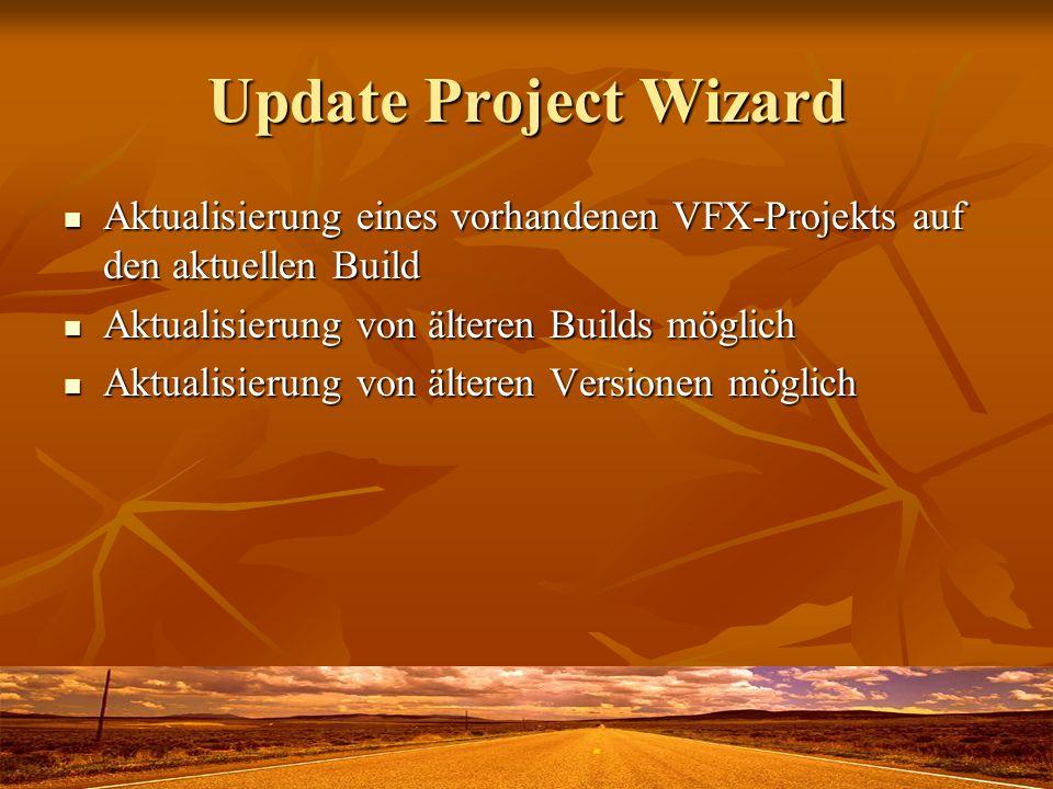 Update Project Wizard Aktualisierung eines vorhandenen VFX-Projekts auf den aktuellen Build Aktualisierung eines vorhandenen VFX-Projekts auf den aktuellen Build Aktualisierung von älteren Builds möglich Aktualisierung von älteren Builds möglich Aktualisierung von älteren Versionen möglich Aktualisierung von älteren Versionen möglich
