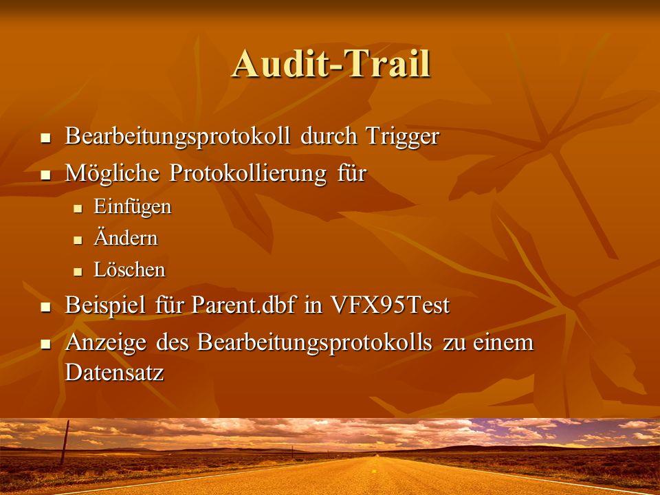 Audit-Trail Bearbeitungsprotokoll durch Trigger Bearbeitungsprotokoll durch Trigger Mögliche Protokollierung für Mögliche Protokollierung für Einfügen Einfügen Ändern Ändern Löschen Löschen Beispiel für Parent.dbf in VFX95Test Beispiel für Parent.dbf in VFX95Test Anzeige des Bearbeitungsprotokolls zu einem Datensatz Anzeige des Bearbeitungsprotokolls zu einem Datensatz