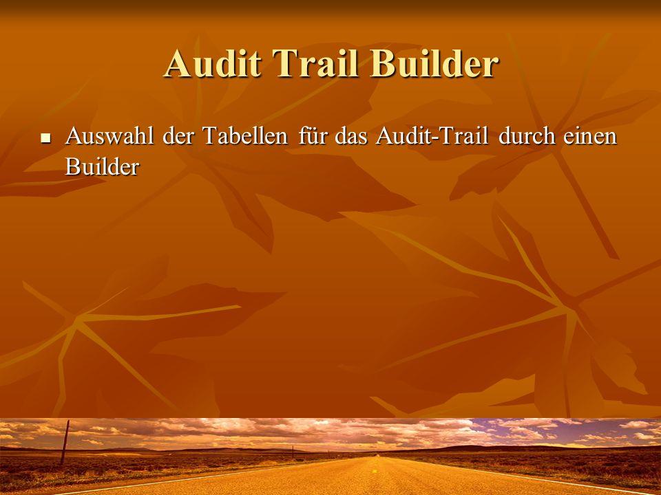 Audit Trail Builder Auswahl der Tabellen für das Audit-Trail durch einen Builder Auswahl der Tabellen für das Audit-Trail durch einen Builder
