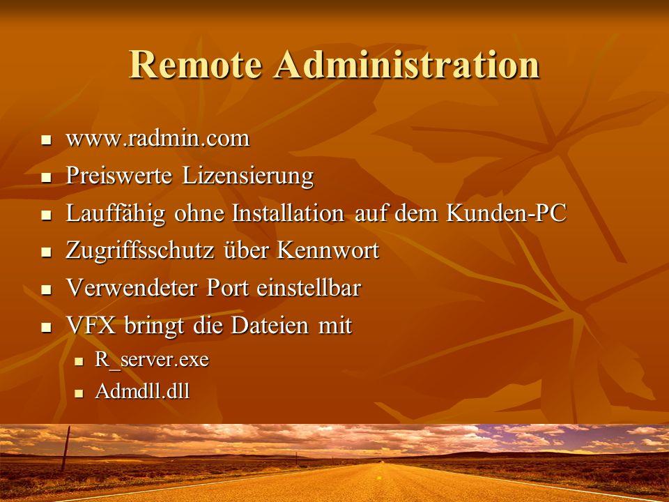 Remote Administration www.radmin.com www.radmin.com Preiswerte Lizensierung Preiswerte Lizensierung Lauffähig ohne Installation auf dem Kunden-PC Lauffähig ohne Installation auf dem Kunden-PC Zugriffsschutz über Kennwort Zugriffsschutz über Kennwort Verwendeter Port einstellbar Verwendeter Port einstellbar VFX bringt die Dateien mit VFX bringt die Dateien mit R_server.exe R_server.exe Admdll.dll Admdll.dll