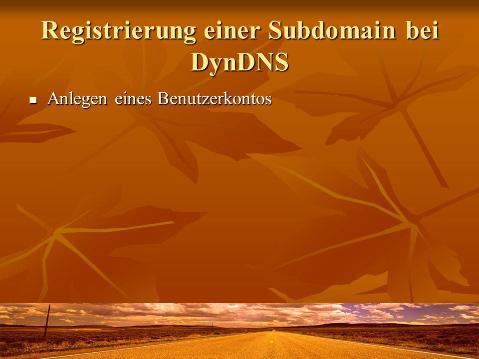 Registrierung einer Subdomain bei DynDNS Anlegen eines Benutzerkontos Anlegen eines Benutzerkontos