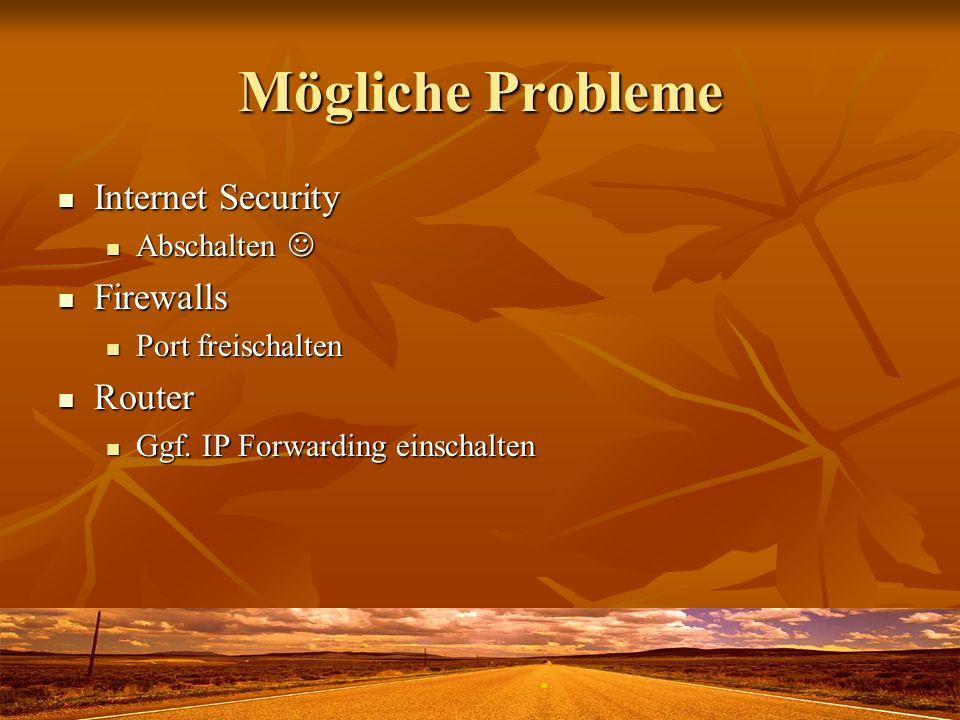 Mögliche Probleme Internet Security Internet Security Abschalten Abschalten Firewalls Firewalls Port freischalten Port freischalten Router Router Ggf.