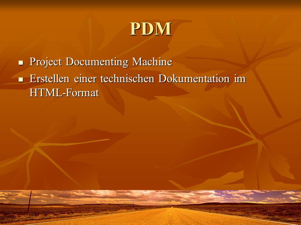 PDM Project Documenting Machine Project Documenting Machine Erstellen einer technischen Dokumentation im HTML-Format Erstellen einer technischen Dokumentation im HTML-Format