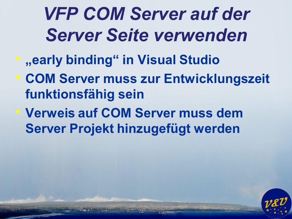 VFP COM Server auf der Server Seite verwenden * early binding in Visual Studio * COM Server muss zur Entwicklungszeit funktionsfähig sein * Verweis auf COM Server muss dem Server Projekt hinzugefügt werden